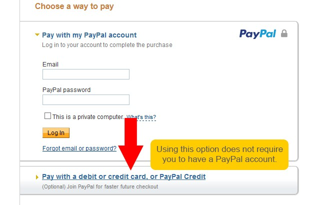 If you do not have a PayPal account, you can pay by debit or credit card instead.