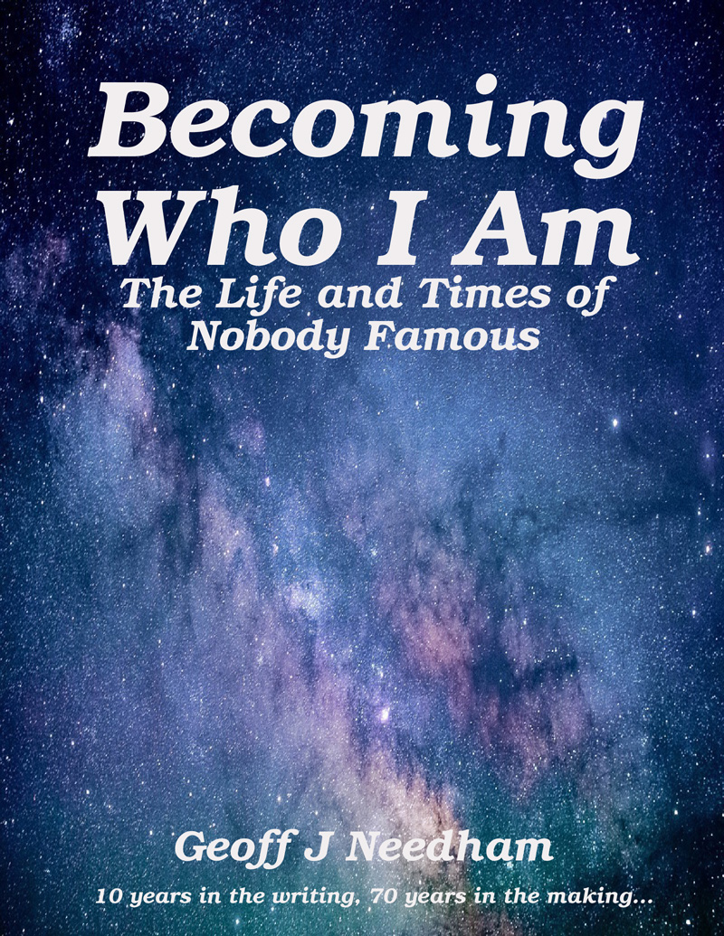 Becoming Who I Am: The Life and Times of Nobody Famous by Geoff J Needham on BookTweeter.com