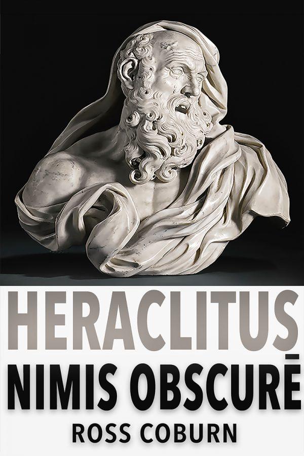 Heraclitus Nimis Obscurē by Ross Coburn on BookTweeter.com