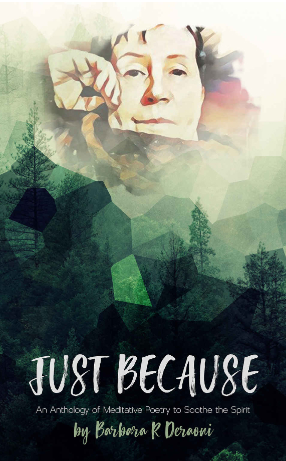 Just Because: An Anthology of Poetry to Soothe the Spirit by Barbara R Deraoui