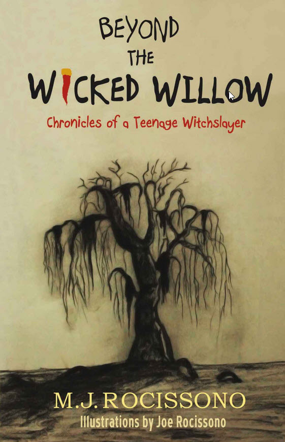 Beyond the Wicked Willow: Chronicles of a Teenage Witchslayer by M.J. Rocissono
