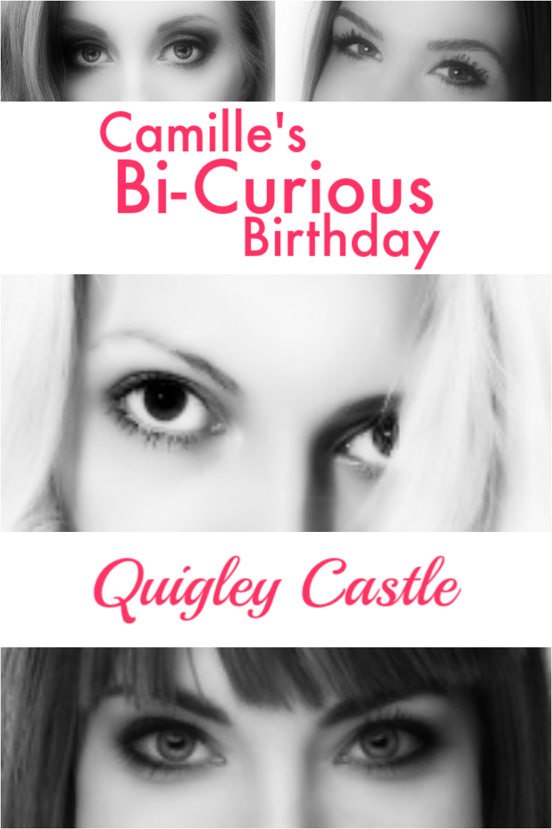 Camille's Bi-Curious Birthday: A Short Story by Quigley Castle