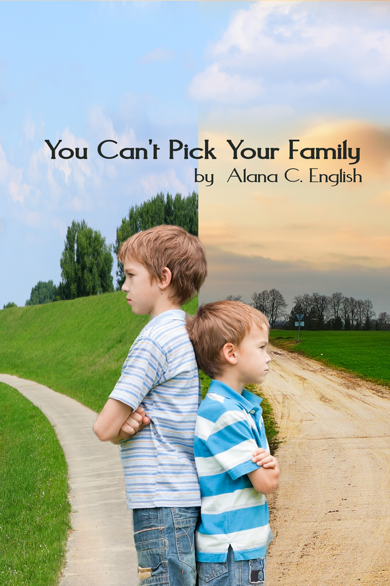 You Can't Pick Your Family by Alana C. English