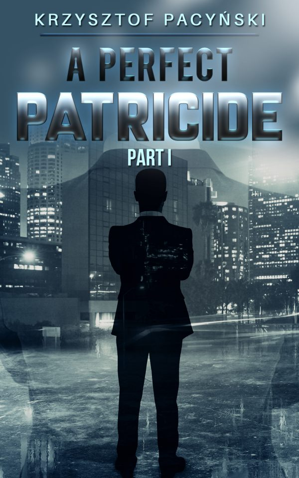 A Perfect Patricide: Part I by Krzysztof Pacyński on BookTweeter.com