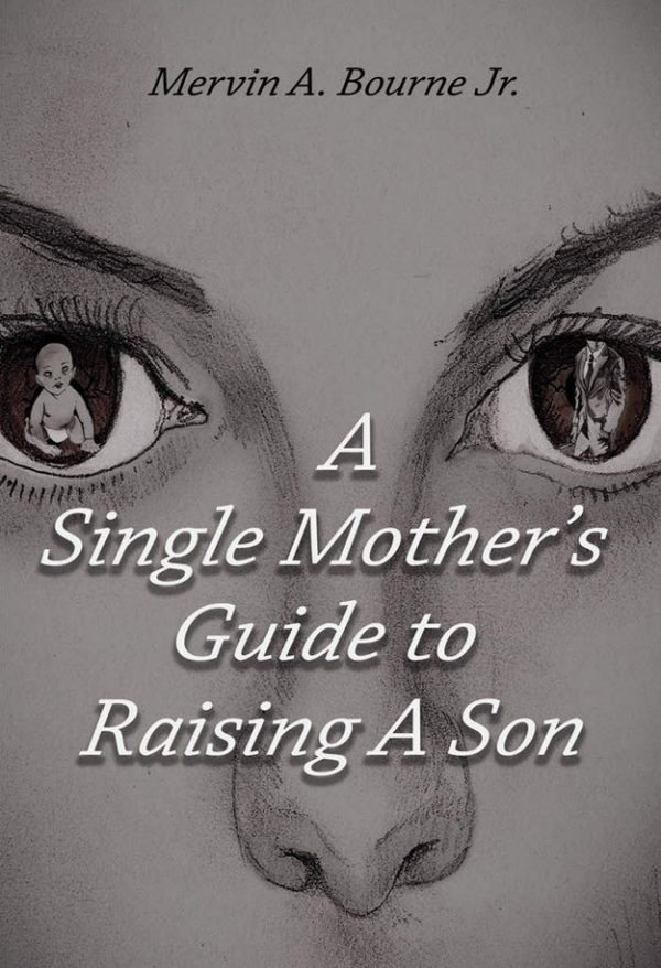 A Single Mother's Guide to Raising a Son by Mervin A. Bourne, Jr. on BookTweeter.com