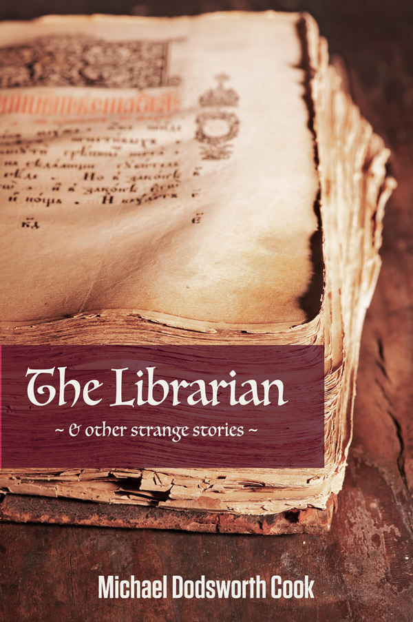 The Librarian & Other Strange Stories by Michael Dodsworth Cook