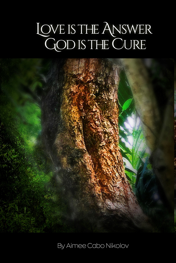 Love is the Answer God is the Cure by Aimee Cabo Nikolov