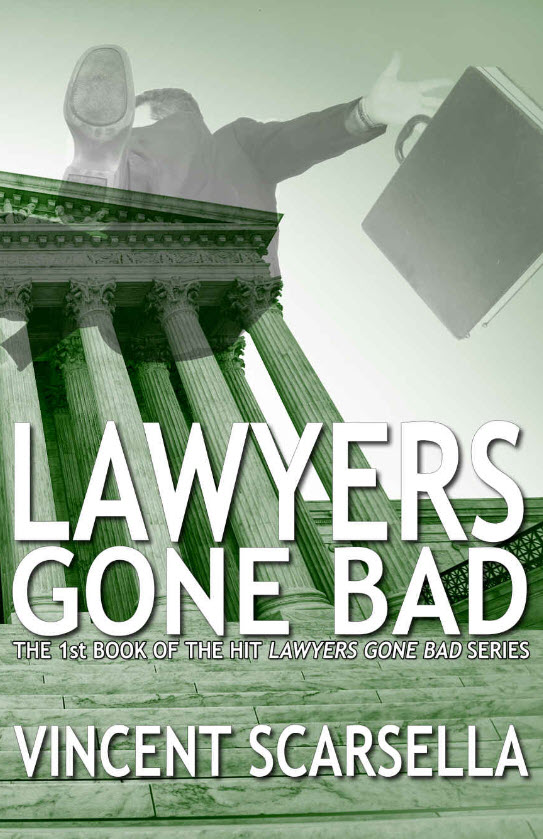 Lawyers Gone Bad: Book 1 of the Lawyers Gone Bad Series by Vincent Scarsella