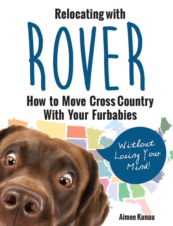 Relocating with Rover: How to Move Cross Country with Your Fur Babies by Aimee Kunau