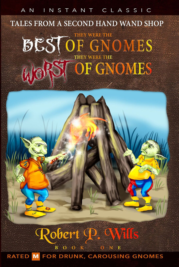 They Were the Best of Gnomes They Were the Worst of Gnomes: Tales From a Second Hand Wand Shop, Book 1 by Robert P. Wills