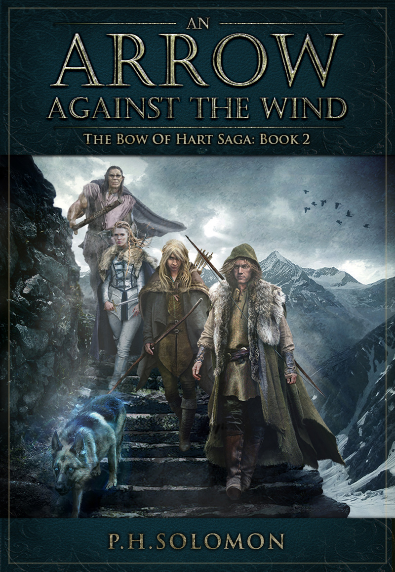 An Arrow Against the Wind: The Bow of Hart Saga, Book 2 by P.H. Solomon
