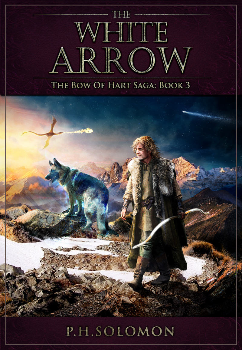 The White Arrow: The Bow of Hart Saga, Book 3 by P. H. Solomon