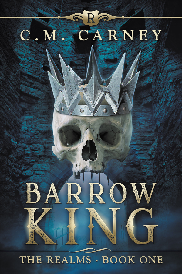 Barrow King: The Realms, Book 01 by C. M. Carney