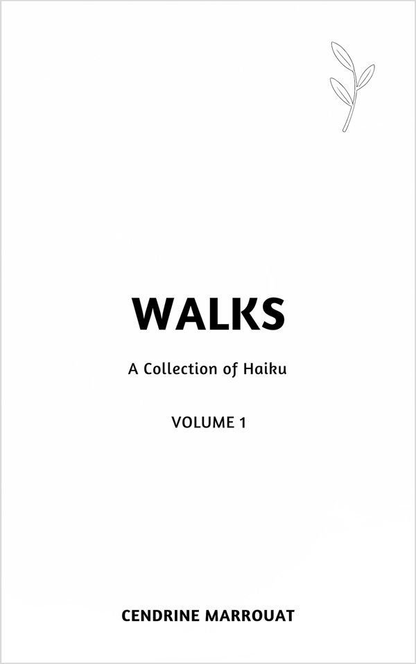 Walks: A Collection of Haiku, Volume 1 by Cendrine Marrouat