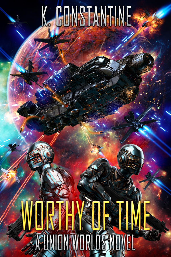 Worthy of Time: A Union Worlds Novel by K. Constantine